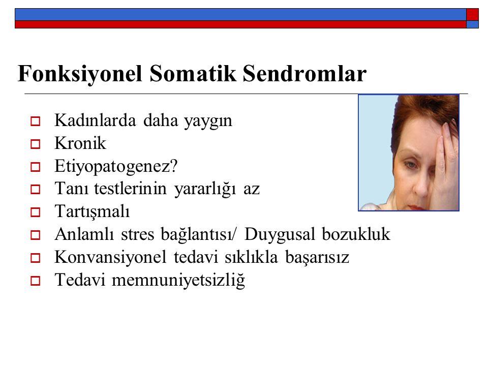 Fonksiyonel Somatik Sendromlar  Kadınlarda daha yaygın  Kronik  Etiyopatogenez.