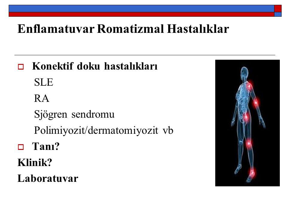 Enflamatuvar Romatizmal Hastalıklar  Konektif doku hastalıkları SLE RA Sjögren sendromu Polimiyozit/dermatomiyozit vb  Tanı.