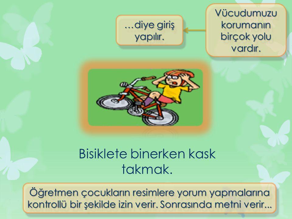 Bisiklete binerken kask takmak.Vücudumuzu korumanın birçok yolu vardır.
