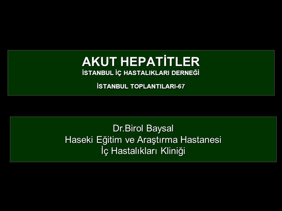 AKUT HEPATİTLER İSTANBUL İÇ HASTALIKLARI DERNEĞİ İSTANBUL TOPLANTILARI-67 Dr.Birol Baysal Haseki Eğitim ve Araştırma Hastanesi İç Hastalıkları Kliniği