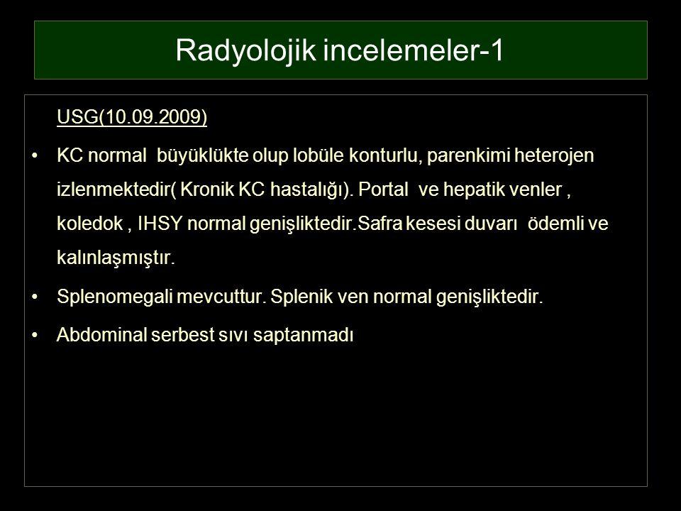 Radyolojik incelemeler-1 USG(10.09.2009) KC normal büyüklükte olup lobüle konturlu, parenkimi heterojen izlenmektedir( Kronik KC hastalığı). Portal ve