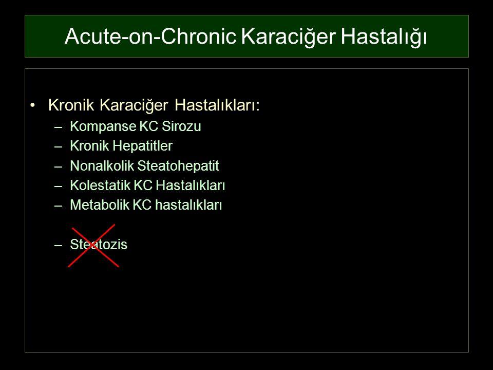 Acute-on-Chronic Karaciğer Hastalığı Kronik Karaciğer Hastalıkları: –Kompanse KC Sirozu –Kronik Hepatitler –Nonalkolik Steatohepatit –Kolestatik KC Ha