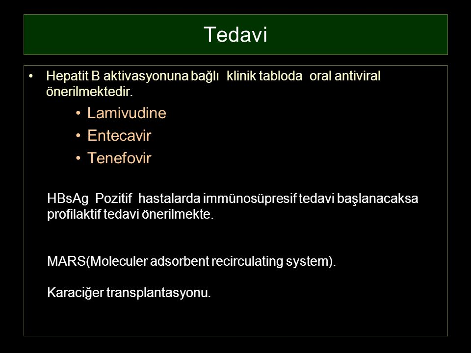 Tedavi Hepatit B aktivasyonuna bağlı klinik tabloda oral antiviral önerilmektedir. Lamivudine Entecavir Tenefovir HBsAg Pozitif hastalarda immünosüpre