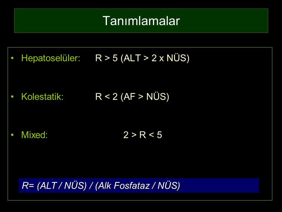 Tanımlamalar Hepatoselüler:R > 5 (ALT > 2 x NÜS) Kolestatik:R NÜS) Mixed:2 > R < 5 R= (ALT / NÜS) / (Alk Fosfataz / NÜS)