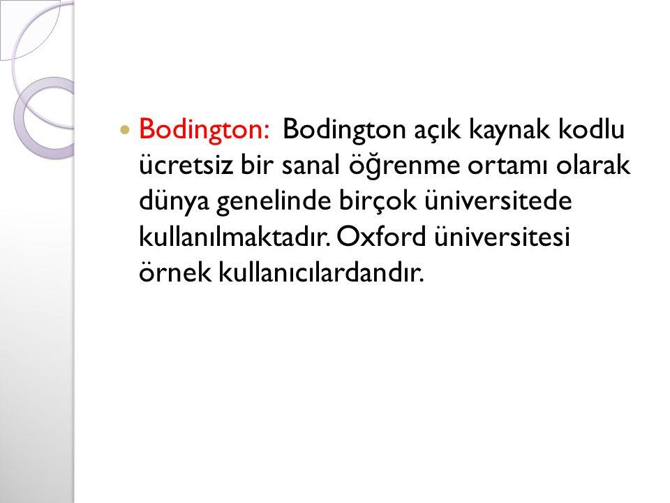 Bodington: Bodington açık kaynak kodlu ücretsiz bir sanal ö ğ renme ortamı olarak dünya genelinde birçok üniversitede kullanılmaktadır. Oxford ünivers