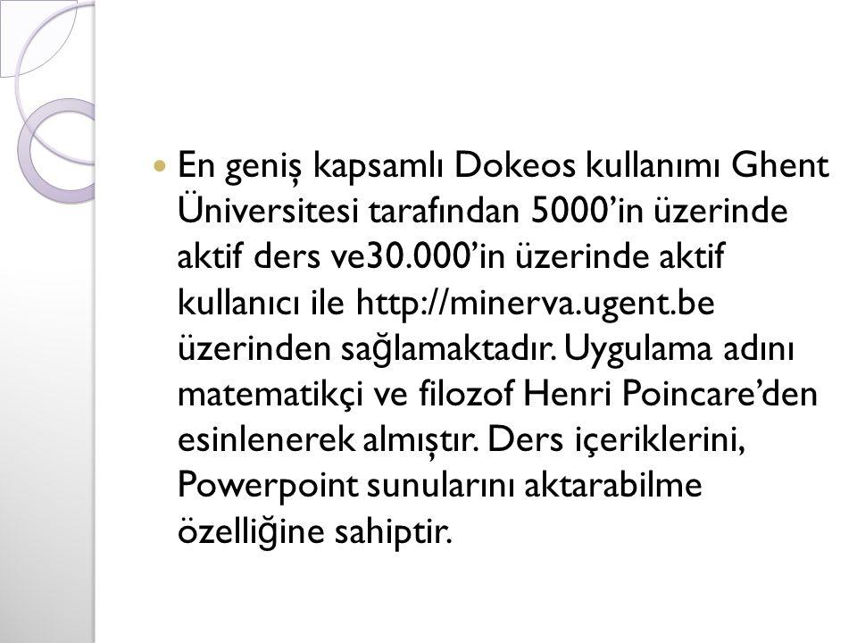 En geniş kapsamlı Dokeos kullanımı Ghent Üniversitesi tarafından 5000'in üzerinde aktif ders ve30.000'in üzerinde aktif kullanıcı ile http://minerva.u