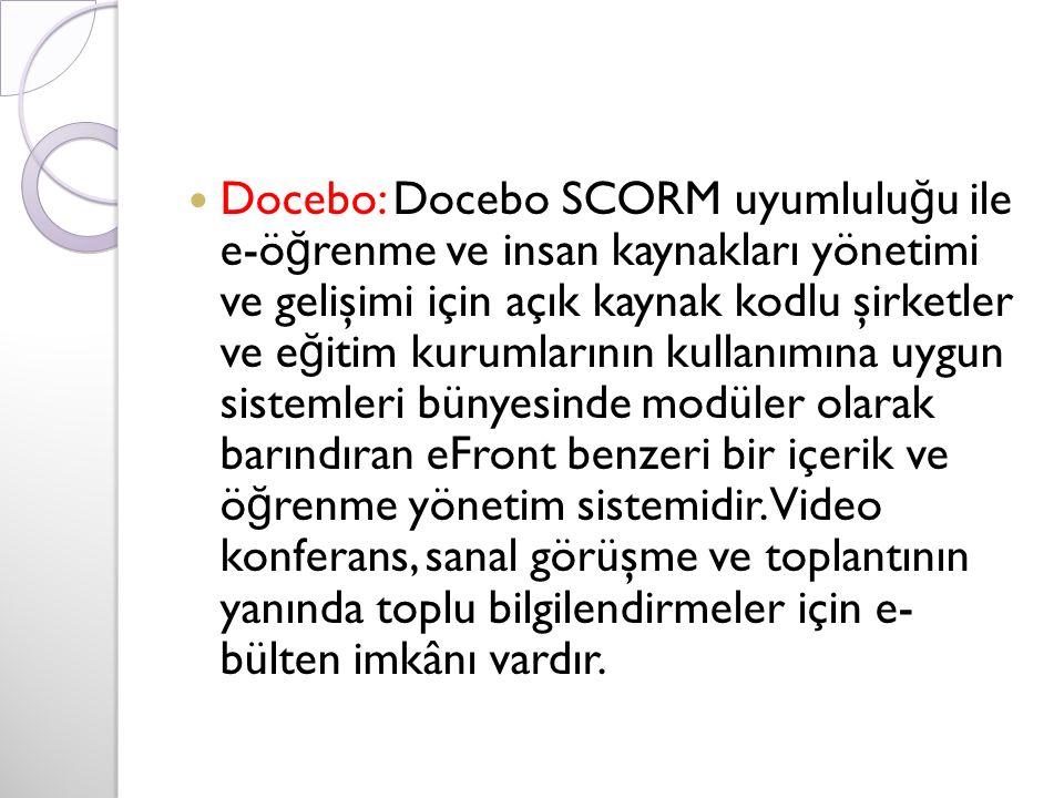 Docebo: Docebo SCORM uyumlulu ğ u ile e-ö ğ renme ve insan kaynakları yönetimi ve gelişimi için açık kaynak kodlu şirketler ve e ğ itim kurumlarının kullanımına uygun sistemleri bünyesinde modüler olarak barındıran eFront benzeri bir içerik ve ö ğ renme yönetim sistemidir.