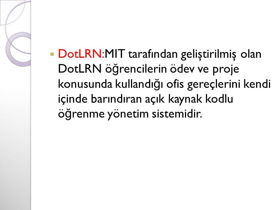 DotLRN:MIT tarafından geliştirilmiş olan DotLRN ö ğ rencilerin ödev ve proje konusunda kullandı ğ ı ofis gereçlerini kendi içinde barındıran açık kaynak kodlu ö ğ renme yönetim sistemidir.