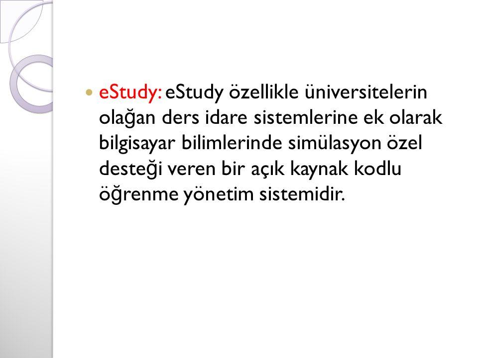 eStudy: eStudy özellikle üniversitelerin ola ğ an ders idare sistemlerine ek olarak bilgisayar bilimlerinde simülasyon özel deste ğ i veren bir açık kaynak kodlu ö ğ renme yönetim sistemidir.