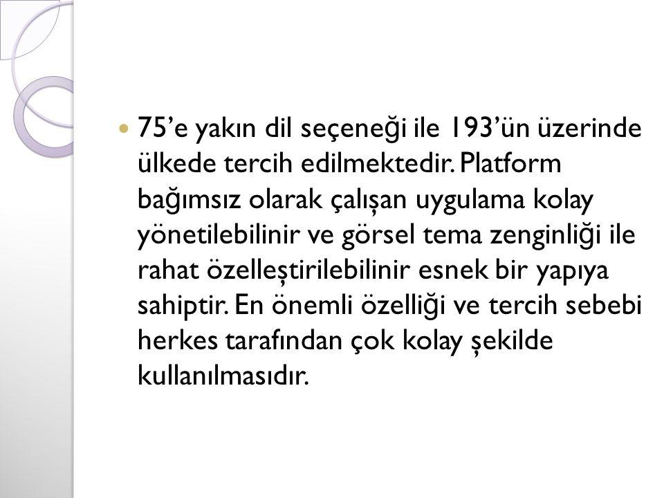 75'e yakın dil seçene ğ i ile 193'ün üzerinde ülkede tercih edilmektedir. Platform ba ğ ımsız olarak çalışan uygulama kolay yönetilebilinir ve görsel