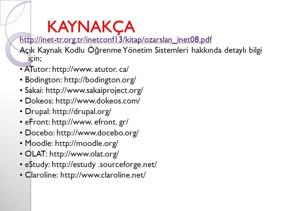 KAYNAKÇA http://inet-tr.org.tr/inetconf13/kitap/ozarslan_inet08.pdf Açık Kaynak Kodlu Ö ğ renme Yönetim Sistemleri hakkında detaylı bilgi için; ATutor: http://www.