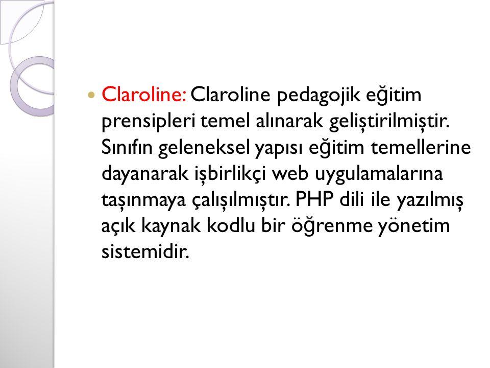 Claroline: Claroline pedagojik e ğ itim prensipleri temel alınarak geliştirilmiştir. Sınıfın geleneksel yapısı e ğ itim temellerine dayanarak işbirlik