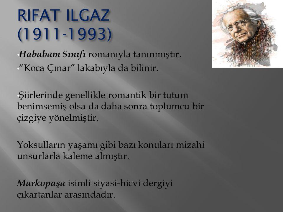 """RIFAT ILGAZ (1911-1993) Hababam Sınıfı romanıyla tanınmıştır. """"Koca Çınar"""" lakabıyla da bilinir. Şiirlerinde genellikle romantik bir tutum benimsemiş"""