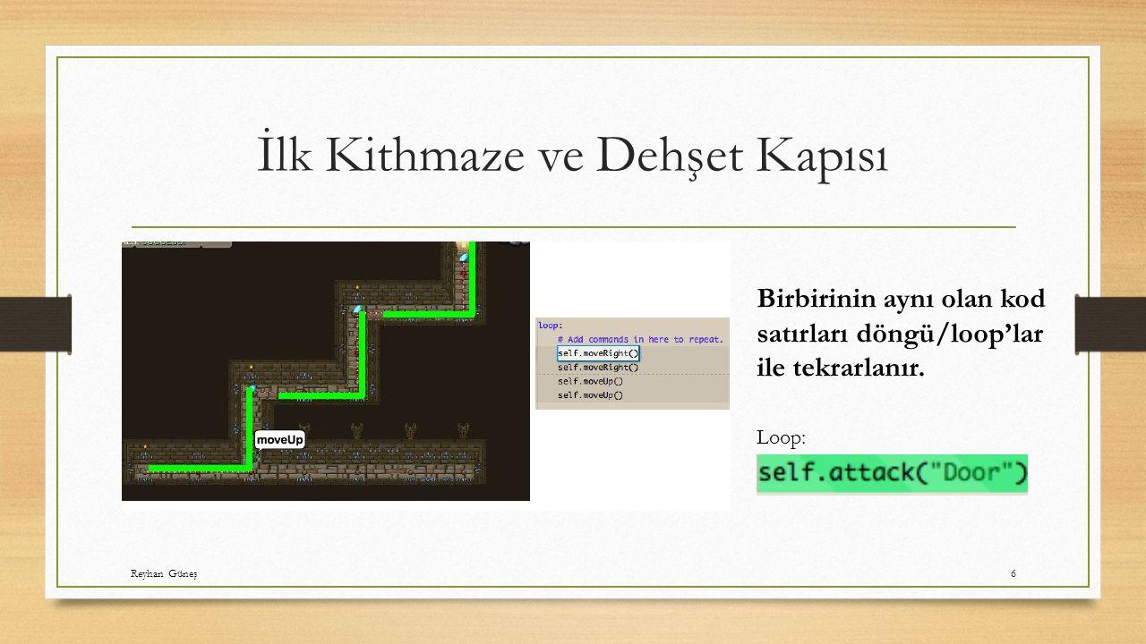 İlk Kithmaze ve Dehşet Kapısı Birbirinin aynı olan kod satırları döngü/loop'lar ile tekrarlanır.