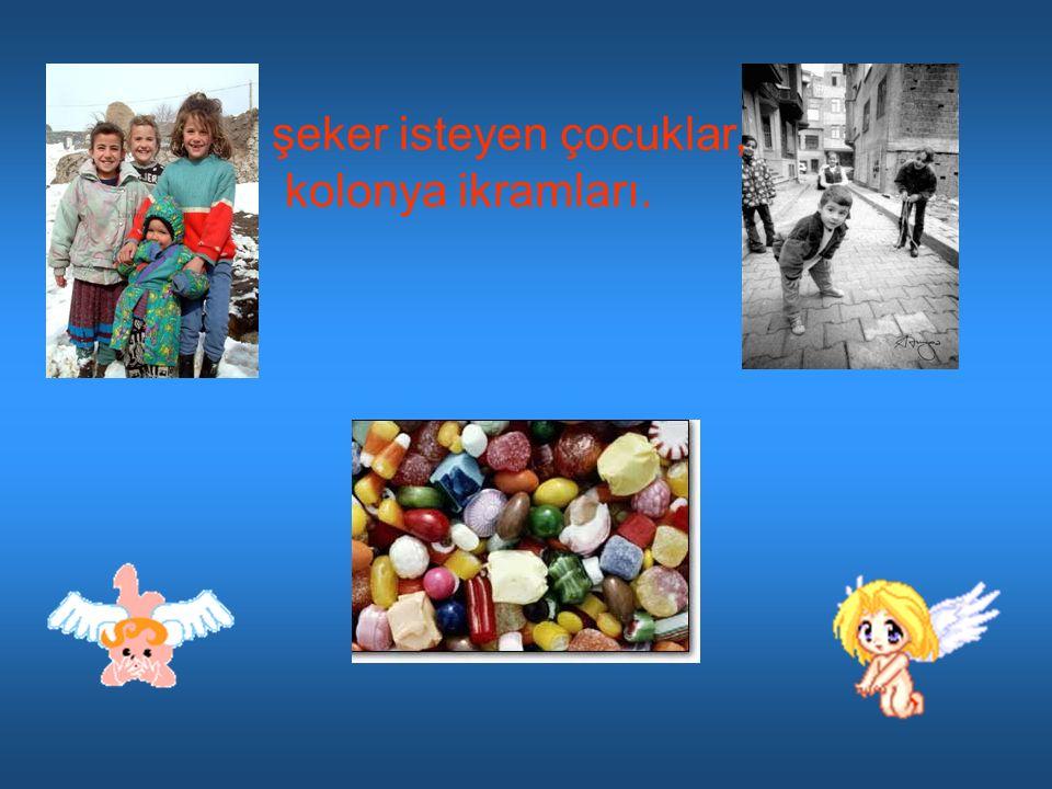 şeker isteyen çocuklar, kolonya ikramları.