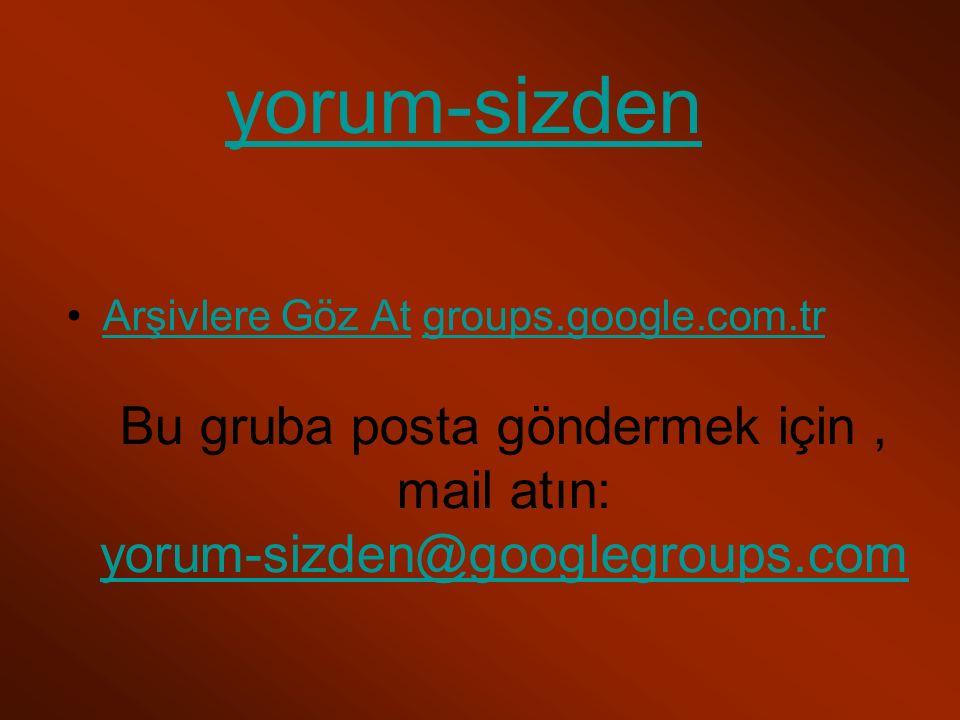 Bu gruba posta göndermek için, mail atın: yorum-sizden@googlegroups.com yorum-sizden@googlegroups.com Arşivlere Göz At groups.google.com.trArşivlere Göz Atgroups.google.com.tr yorum-sizden