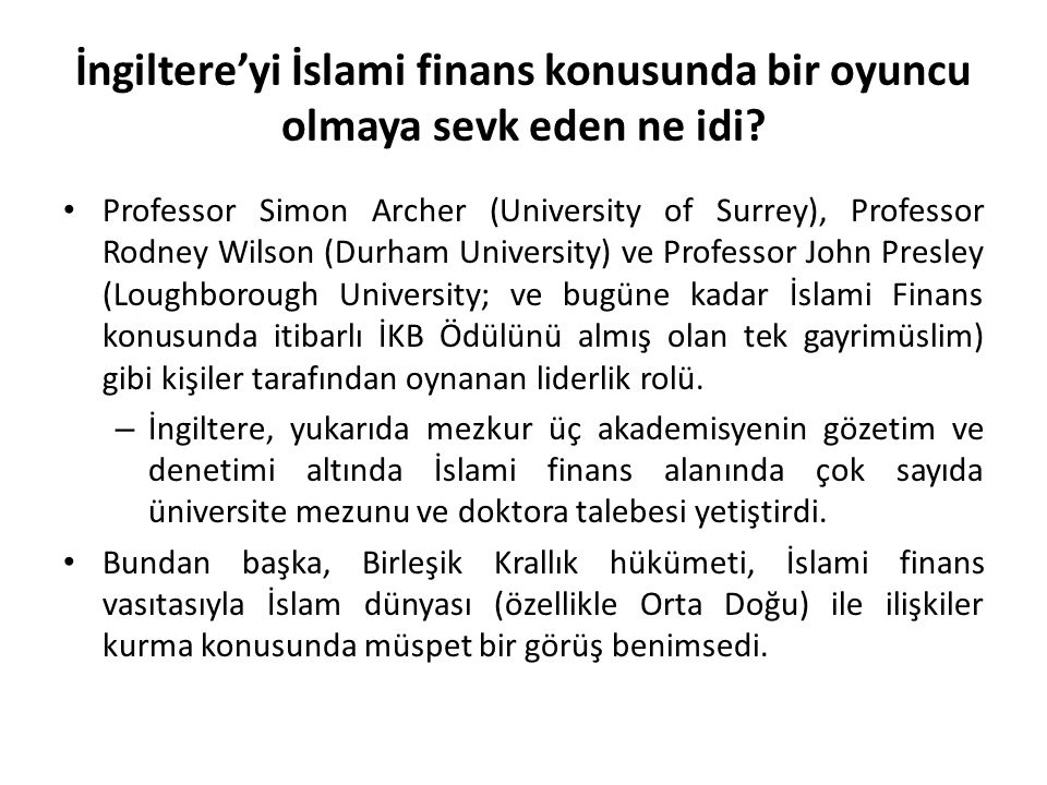 İngiltere'yi İslami finans konusunda bir oyuncu olmaya sevk eden ne idi? Professor Simon Archer (University of Surrey), Professor Rodney Wilson (Durha