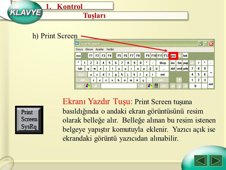 h) Print Screen Ekranı Yazdır Tuşu: Print Screen tuşuna basıldığında o andaki ekran görüntüsünü resim olarak belleğe alır. Belleğe alınan bu resim ist