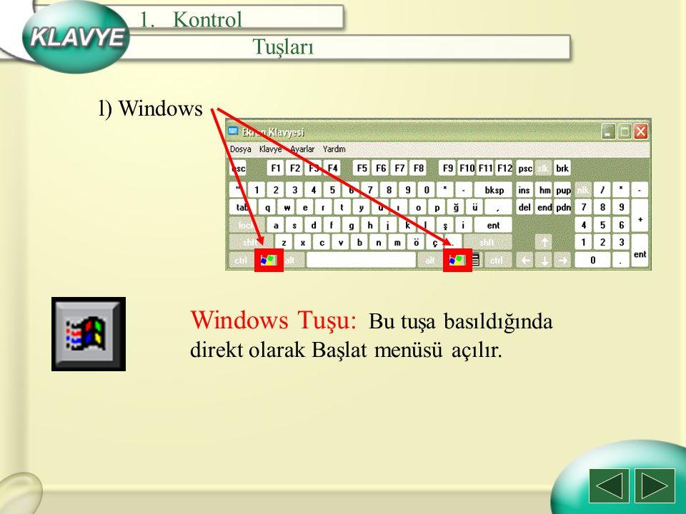 l) Windows Windows Tuşu: Bu tuşa basıldığında direkt olarak Başlat menüsü açılır. 1.Kontrol Tuşları