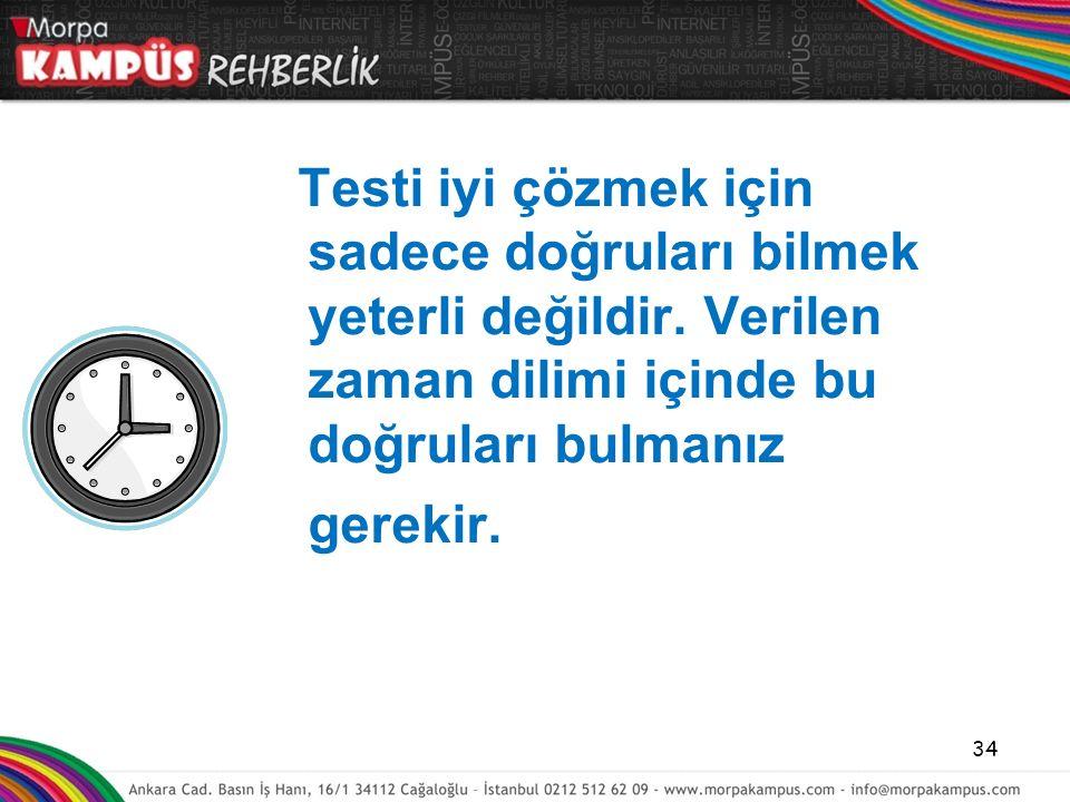 Testi iyi çözmek için sadece doğruları bilmek yeterli değildir. Verilen zaman dilimi içinde bu doğruları bulmanız gerekir. 34