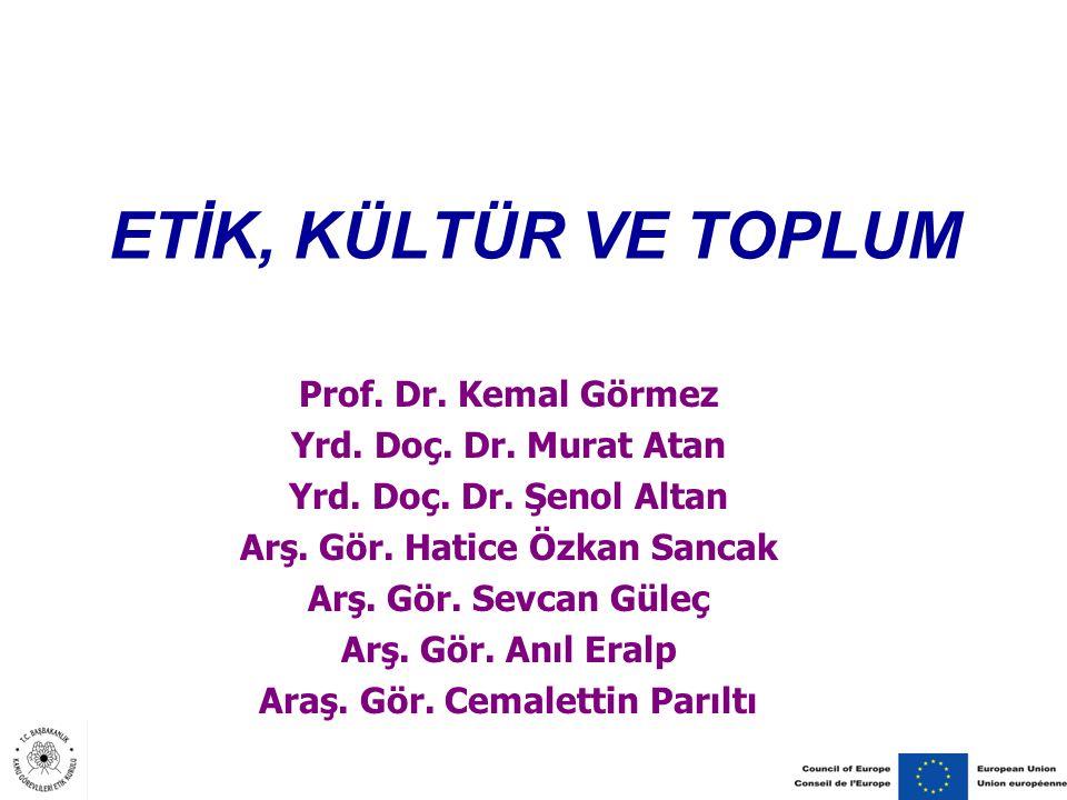 ETİK, KÜLTÜR VE TOPLUM Prof.Dr. Kemal Görmez Yrd.