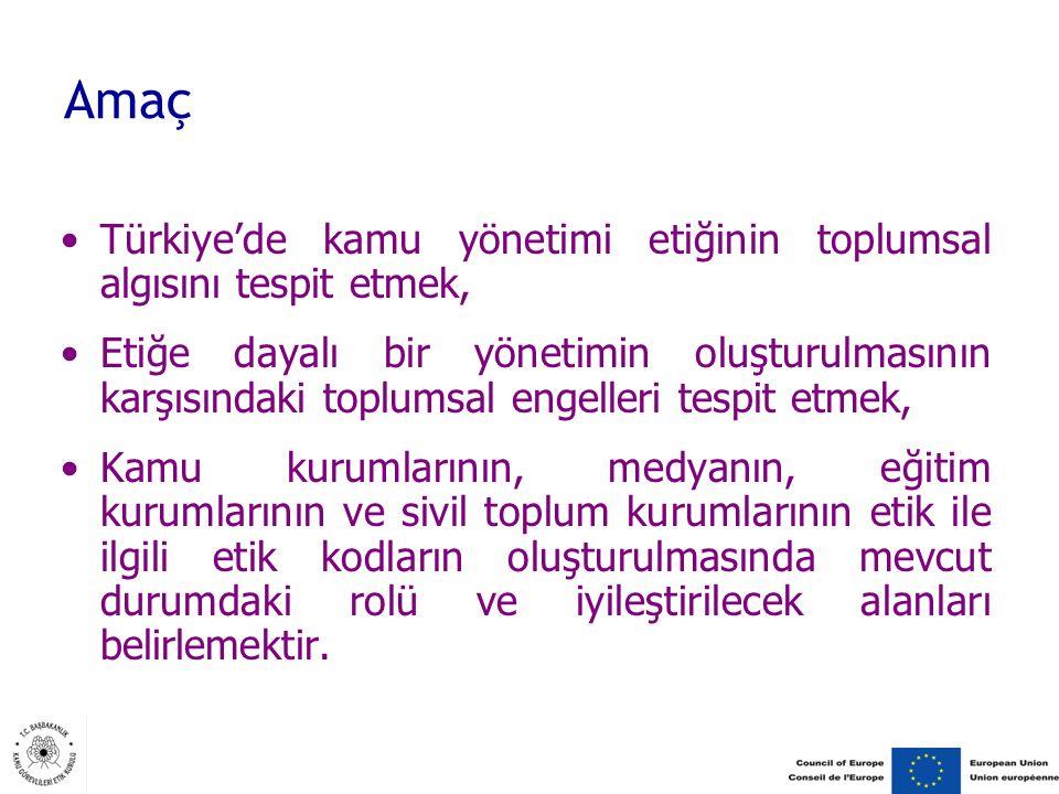 Amaç Türkiye'de kamu yönetimi etiğinin toplumsal algısını tespit etmek, Etiğe dayalı bir yönetimin oluşturulmasının karşısındaki toplumsal engelleri tespit etmek, Kamu kurumlarının, medyanın, eğitim kurumlarının ve sivil toplum kurumlarının etik ile ilgili etik kodların oluşturulmasında mevcut durumdaki rolü ve iyileştirilecek alanları belirlemektir.