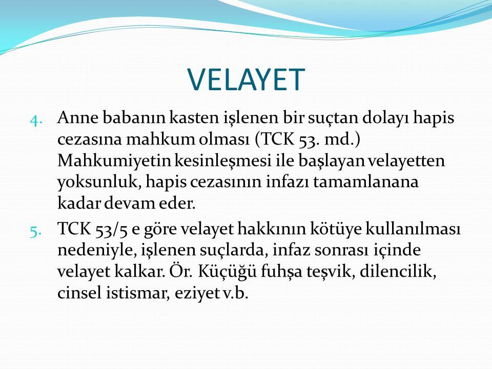VELAYET 4.Anne babanın kasten işlenen bir suçtan dolayı hapis cezasına mahkum olması (TCK 53.
