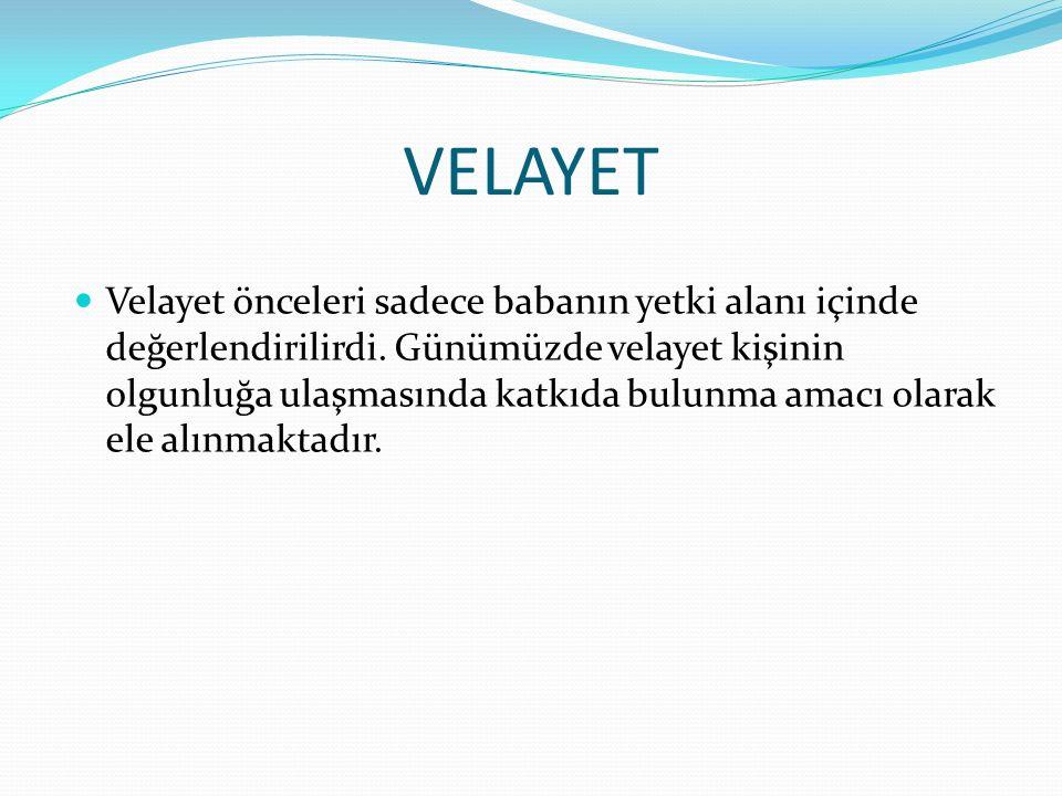 VELAYET Velayet önceleri sadece babanın yetki alanı içinde değerlendirilirdi.