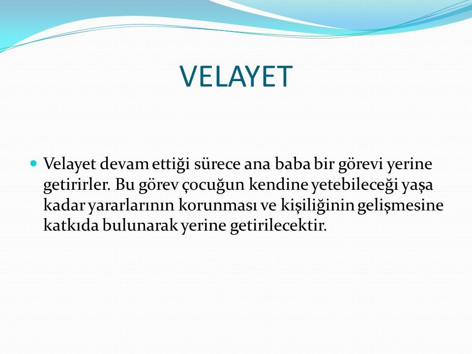 VELAYET Velayet devam ettiği sürece ana baba bir görevi yerine getirirler.