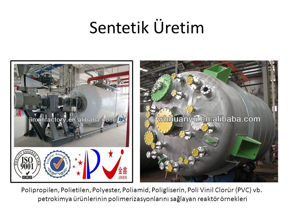 Sentetik Üretim Polipropilen, Polietilen, Polyester, Poliamid, Poligliserin, Poli Vinil Clorür (PVC) vb.
