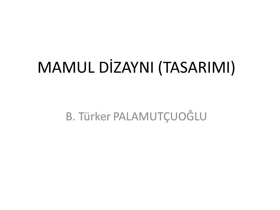 MAMUL DİZAYNI (TASARIMI) B. Türker PALAMUTÇUOĞLU