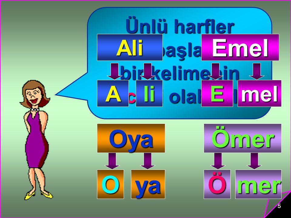 5 Ünlü harfler tek başlarına bir kelimenin hecesi olabilirler Ali Ali Emel Emel Oya Oya Ömer Ömer