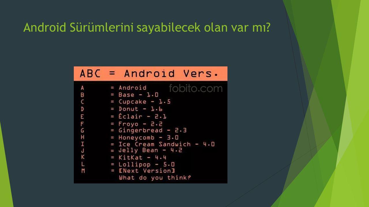 Android Sürümlerini sayabilecek olan var mı?