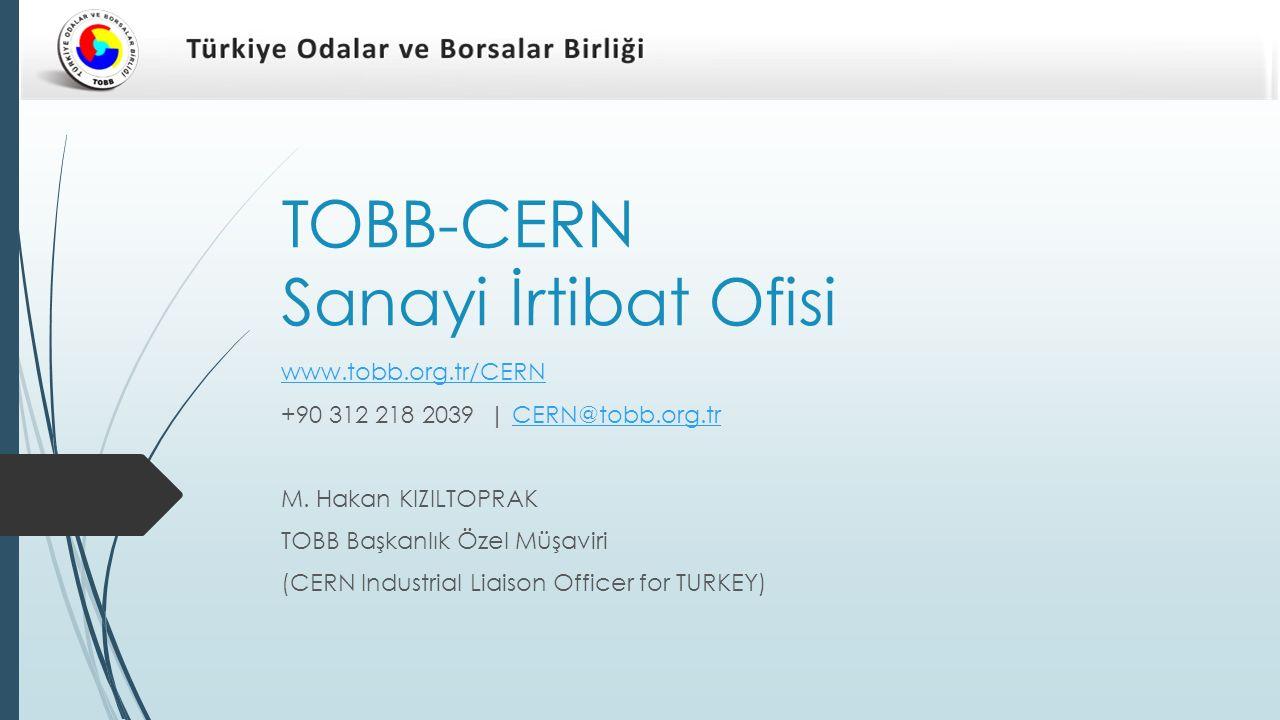 TOBB - CERN Sanayi İrtibat Ofisi CERN ve üye ülkelerdeki firmalar arasında bilgi akışı ve iletişimi sağlamak üzere üye ülkeler tarafından kurulan Sanayi İrtibat Ofisleri kapsamında; TAEK ile Birliğimiz arasında yapılan işbirliği neticesinde Türk sanayi ve endüstrisinin temsili TOBB bünyesinde kurulan ofisimizce yürütülmektedir.