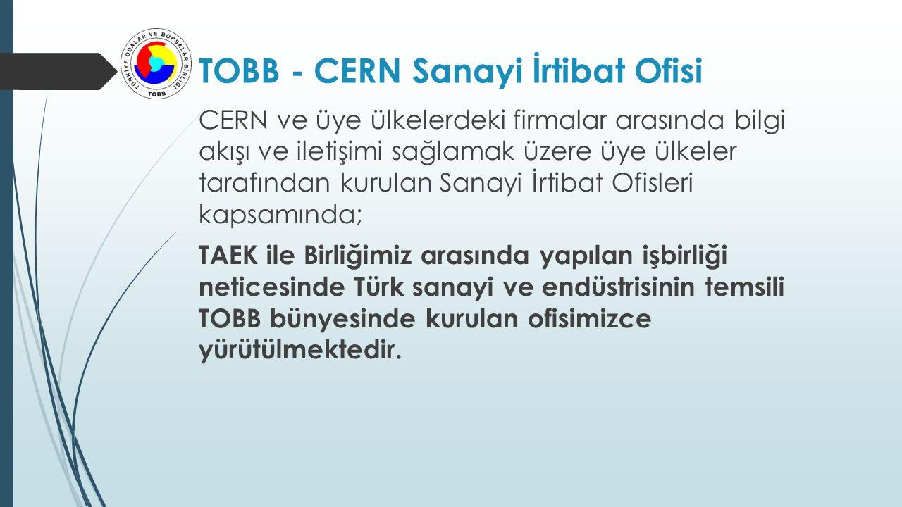 TOBB - CERN Sanayi İrtibat Ofisi CERN ve üye ülkelerdeki firmalar arasında bilgi akışı ve iletişimi sağlamak üzere üye ülkeler tarafından kurulan Sana