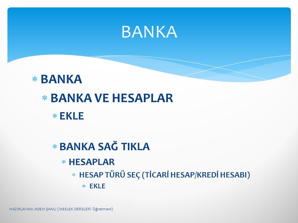  BANKA  BANKA VE HESAPLAR  EKLE  BANKA SAĞ TIKLA  HESAPLAR  HESAP TÜRÜ SEÇ (TİCARİ HESAP/KREDİ HESABI)  EKLE BANKA HAZIRLAYAN: ADEM ŞANLI (MESL