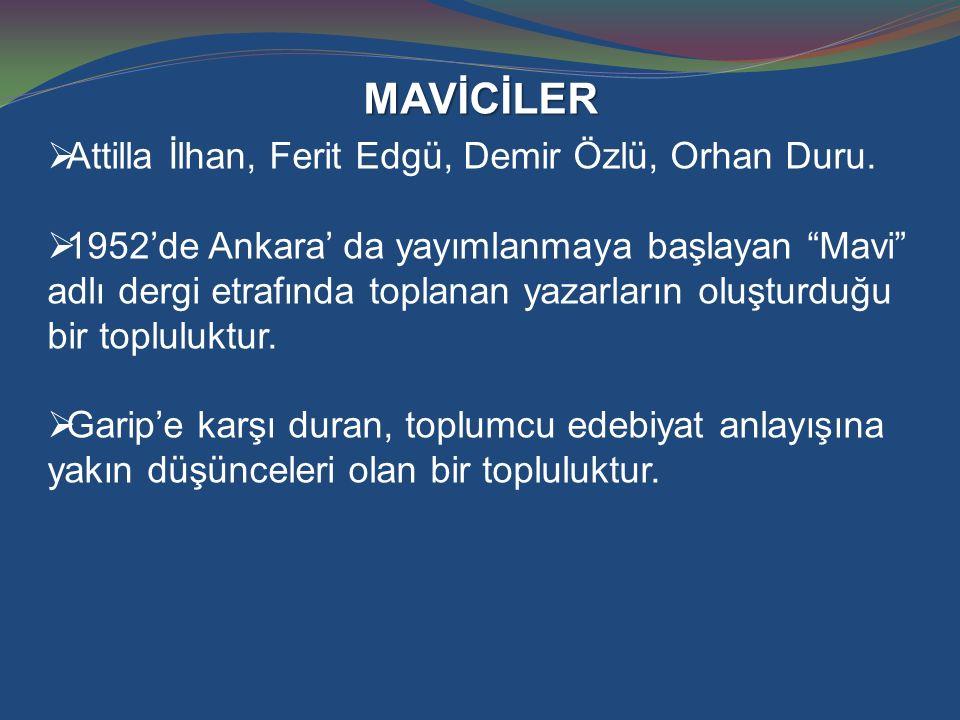 """MAVİCİLER  Attilla İlhan, Ferit Edgü, Demir Özlü, Orhan Duru.  1952'de Ankara' da yayımlanmaya başlayan """"Mavi"""" adlı dergi etrafında toplanan yazarla"""