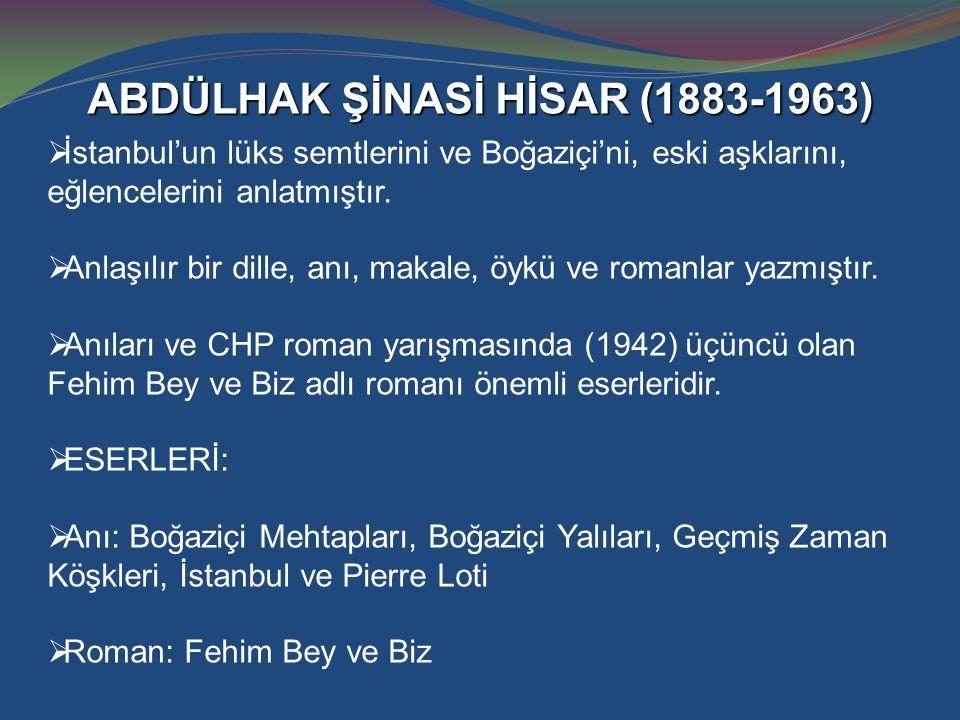 ABDÜLHAK ŞİNASİ HİSAR (1883-1963)  İstanbul'un lüks semtlerini ve Boğaziçi'ni, eski aşklarını, eğlencelerini anlatmıştır.  Anlaşılır bir dille, anı,