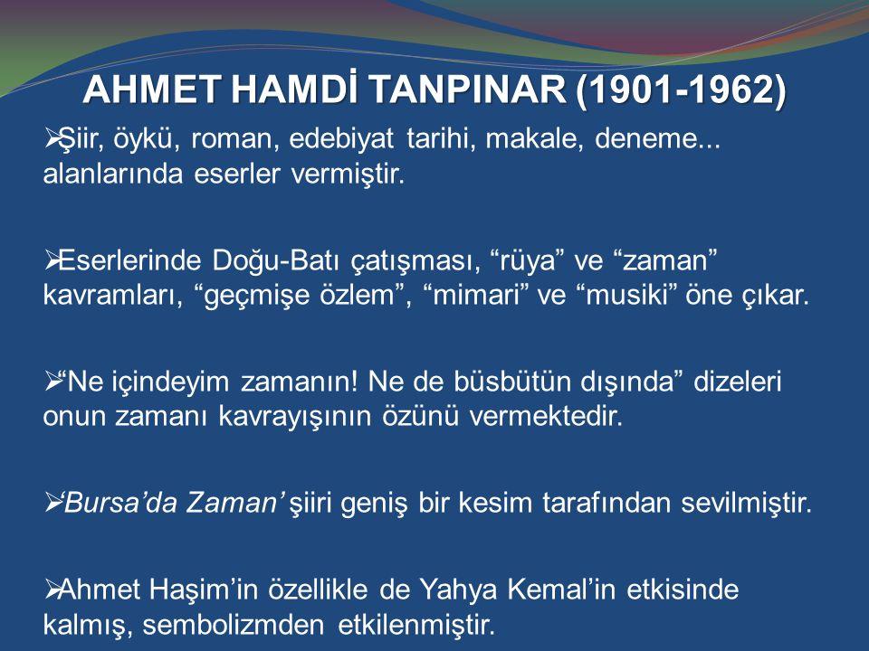 AHMET HAMDİ TANPINAR (1901-1962)  Şiir, öykü, roman, edebiyat tarihi, makale, deneme... alanlarında eserler vermiştir.  Eserlerinde Doğu-Batı çatışm
