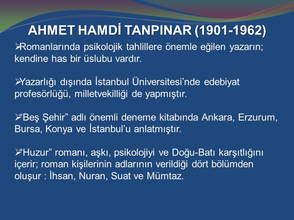 AHMET HAMDİ TANPINAR (1901-1962)  Romanlarında psikolojik tahlillere önemle eğilen yazarın; kendine has bir üslubu vardır.  Yazarlığı dışında İstanb