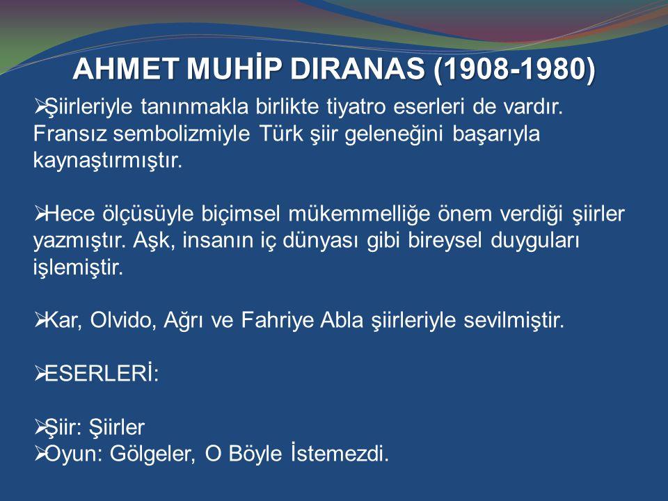 AHMET MUHİP DIRANAS (1908-1980)  Şiirleriyle tanınmakla birlikte tiyatro eserleri de vardır. Fransız sembolizmiyle Türk şiir geleneğini başarıyla kay