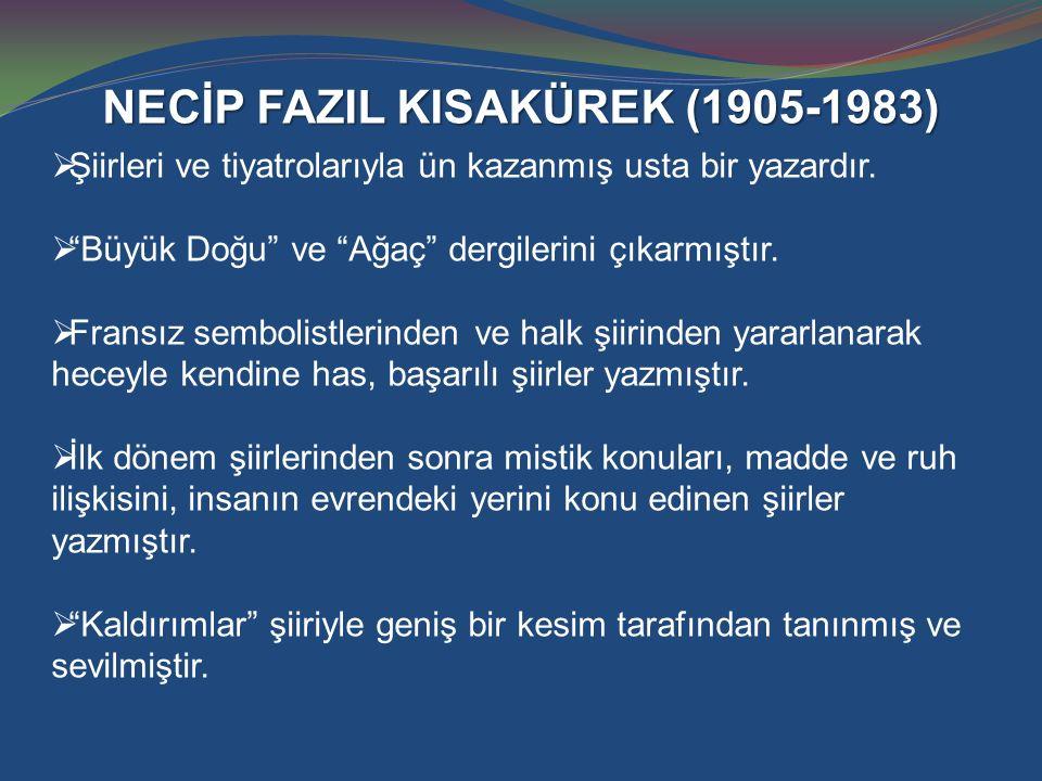 """NECİP FAZIL KISAKÜREK (1905-1983)  Şiirleri ve tiyatrolarıyla ün kazanmış usta bir yazardır.  """"Büyük Doğu"""" ve """"Ağaç"""" dergilerini çıkarmıştır.  Fran"""