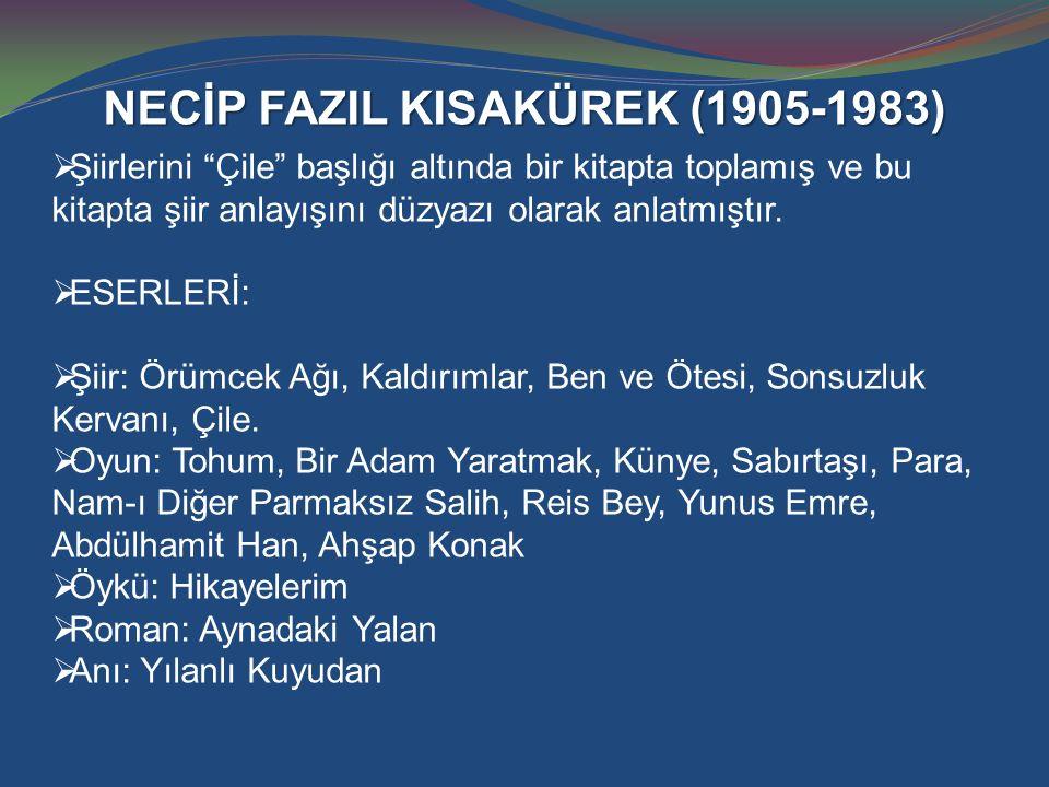"""NECİP FAZIL KISAKÜREK (1905-1983)  Şiirlerini """"Çile"""" başlığı altında bir kitapta toplamış ve bu kitapta şiir anlayışını düzyazı olarak anlatmıştır. """