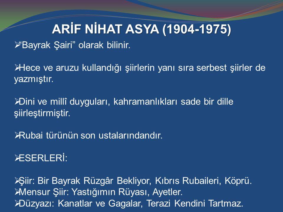 """ARİF NİHAT ASYA (1904-1975)  """"Bayrak Şairi"""" olarak bilinir.  Hece ve aruzu kullandığı şiirlerin yanı sıra serbest şiirler de yazmıştır.  Dini ve mi"""