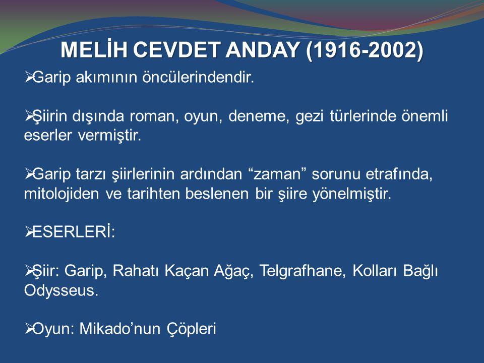 MELİH CEVDET ANDAY (1916-2002)  Garip akımının öncülerindendir.  Şiirin dışında roman, oyun, deneme, gezi türlerinde önemli eserler vermiştir.  Gar