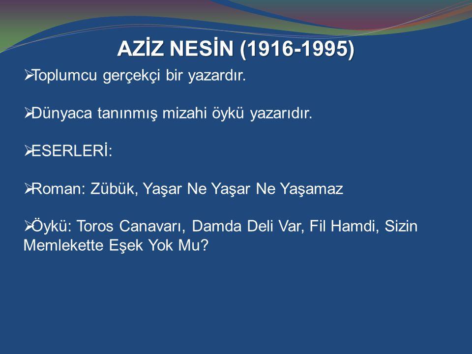AZİZ NESİN (1916-1995)  Toplumcu gerçekçi bir yazardır.  Dünyaca tanınmış mizahi öykü yazarıdır.  ESERLERİ:  Roman: Zübük, Yaşar Ne Yaşar Ne Yaşam