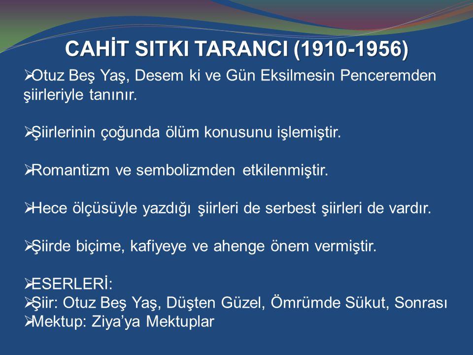 CAHİT SITKI TARANCI (1910-1956)  Otuz Beş Yaş, Desem ki ve Gün Eksilmesin Penceremden şiirleriyle tanınır.  Şiirlerinin çoğunda ölüm konusunu işlemi