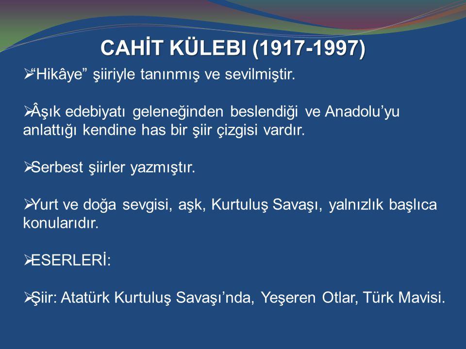 """CAHİT KÜLEBI (1917-1997)  """"Hikâye"""" şiiriyle tanınmış ve sevilmiştir.  Âşık edebiyatı geleneğinden beslendiği ve Anadolu'yu anlattığı kendine has bir"""