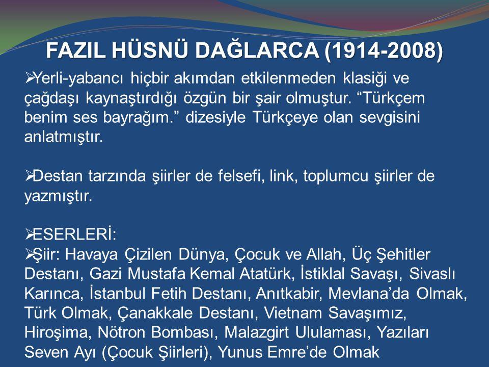 """FAZIL HÜSNÜ DAĞLARCA (1914-2008)  Yerli-yabancı hiçbir akımdan etkilenmeden klasiği ve çağdaşı kaynaştırdığı özgün bir şair olmuştur. """"Türkçem benim"""