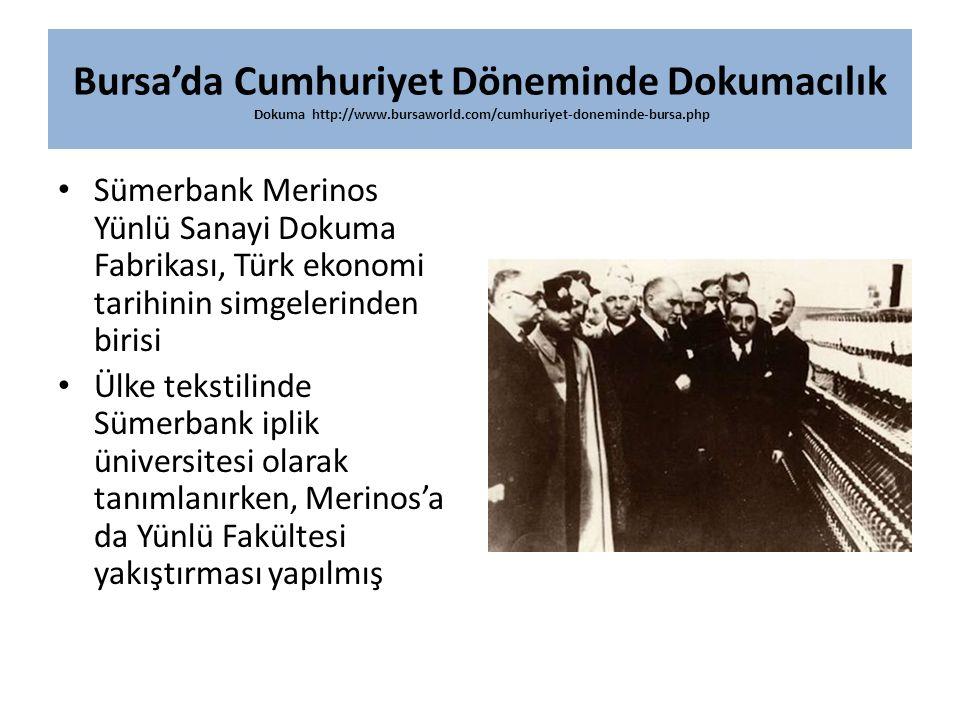 Bursa'da Cumhuriyet Döneminde Dokumacılık Dokuma http://www.bursaworld.com/cumhuriyet-doneminde-bursa.php Sümerbank Merinos Yünlü Sanayi Dokuma Fabrik